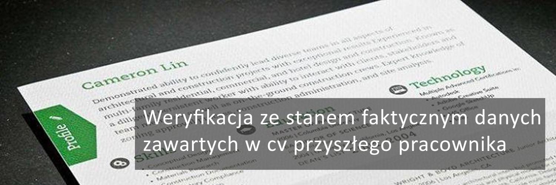 Weryfikacji ze stanem faktycznym danych zawartych w CV przyszłego pracownika